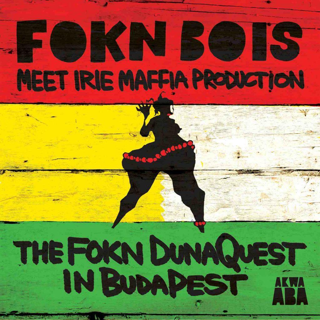 FOKN Bois meet Irie Maffia: The FOKN DunaQuest in Budapest